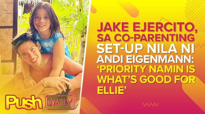 Jake Ejercito sa co-parenting set-up nila ni Andi Eigenmann: 'Priority namin is what's good for Ellie' | PUSH Daily