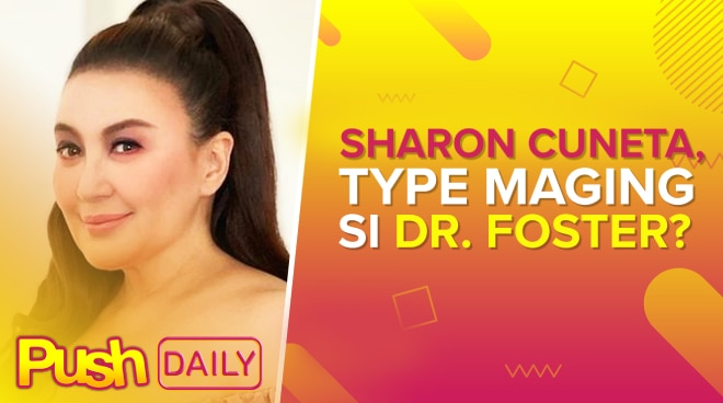 Sharon Cuneta, type maging si Dr. Foster? | PUSH Daily