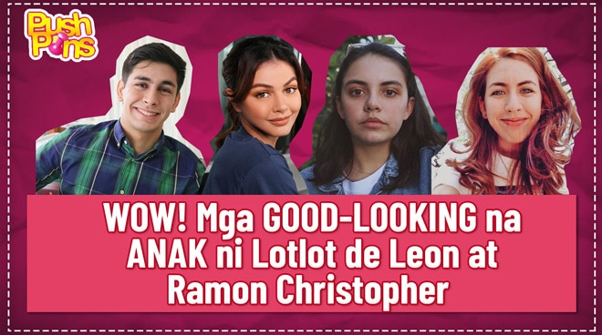 WOW! Mga good-looking na anak ni Lotlot de Leon at Ramon Christopher | Push Pins