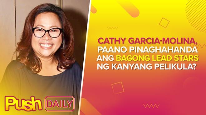 Cathy Garcia-Molina, paano pinaghahanda ang bagong lead stars ng kanyang pelikula? | PUSH Daily