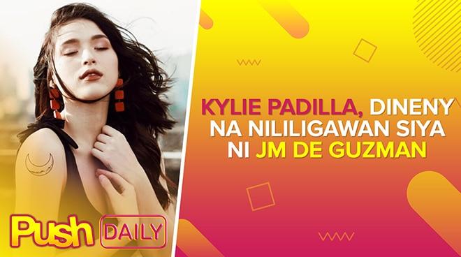 Kylie Padilla, dineny na nililigawan siya ni JM de Guzman | PUSH Daily
