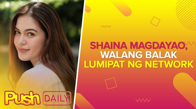 Shaina Magdayao, walang balak lumipat ng network | PUSH Daily