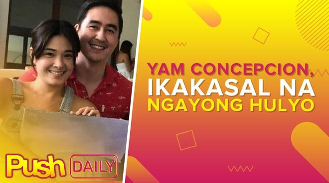Yam Concepcion, ikakasal na ngayong Hulyo | PUSH Daily