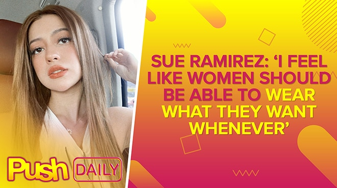 Sue Ramirez: 'I feel like women should be able to wear what they want whenever' | PUSH Daily