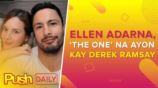 Ellen Adarna, 'the one' na ayon kay Derek Ramsay | PUSH Daily