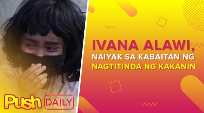 Ivana Alawi, naiyak sa kabaitan ng nagtitinda ng kakanin | PUSH Daily