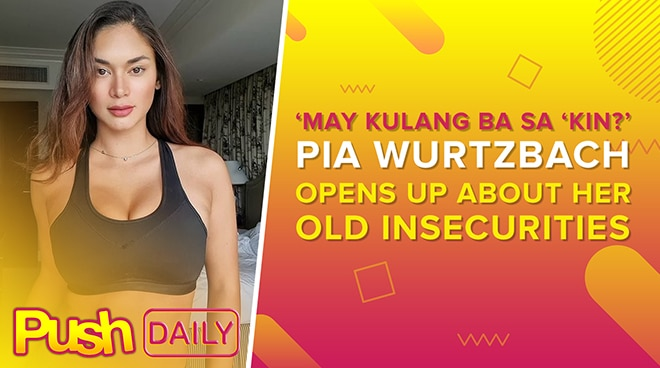 'May kulang ba sakin?' Pia Wurtzbach opens up about her old insecurities   PUSH Daily