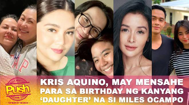 Kris Aquino, may mensahe para sa birthday ng kanyang 'daughter' na si Miles Ocampo | Push Most Wanted