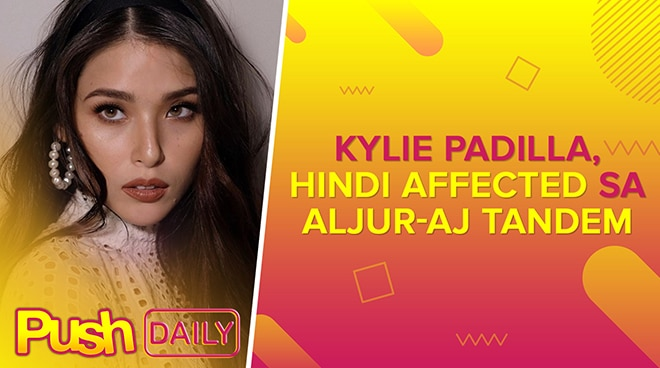 Kylie Padilla, hindi affected sa Aljur-AJ tandem | PUSH Daily