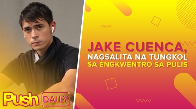 Jake Cuenca, nagsalita na tungkol sa engkwentro sa pulis | PUSH Daily