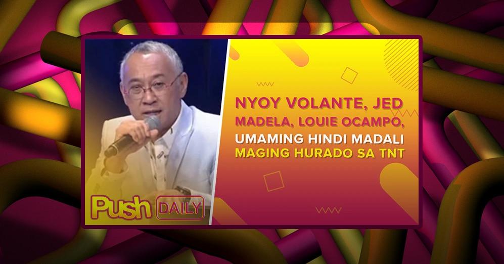 Nyoy Volante, Jed Madela, Louie Ocampo, umaming hindi madali maging hurado sa TNT | PUSH Daily