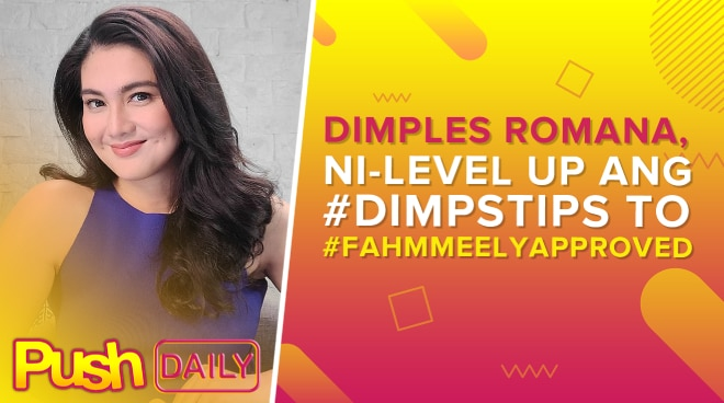 Dimples Romana, ni-level up ang #DimpsTips to #FAhmmeelyApproved | PUSH Daily