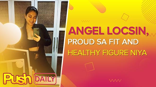 Angel Locsin, proud sa fit and healthy figure niya | PUSH Daily