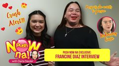 Push Now Na Exclusive: Francine Diaz reveals having a crush on Marlo Mortel